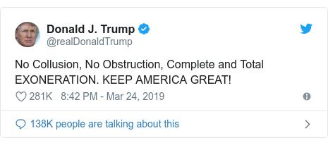 د @realDonaldTrump په مټ ټویټر  تبصره : No Collusion, No Obstruction, Complete and Total EXONERATION. KEEP AMERICA GREAT!