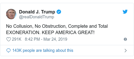 Ujumbe wa Twitter wa @realDonaldTrump: No Collusion, No Obstruction, Complete and Total EXONERATION. KEEP AMERICA GREAT!