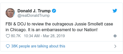 Twitter post by @realDonaldTrump: FBI & DOJ to review the outrageous Jussie Smollett case in Chicago. It is an embarrassment to our Nation!
