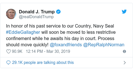 Twitter post by @realDonaldTrump: In honor of his past service to our Country, Navy Seal #EddieGallagher will soon be moved to less restrictive confinement while he awaits his day in court. Process should move quickly! @foxandfriends @RepRalphNorman