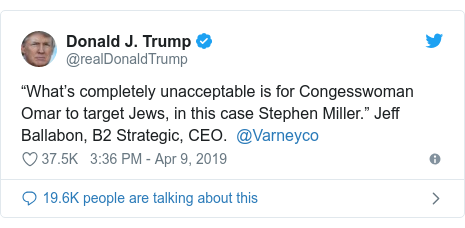 "Twitter post by @realDonaldTrump: ""What's completely unacceptable is for Congesswoman Omar to target Jews, in this case Stephen Miller."" Jeff Ballabon, B2 Strategic, CEO.  @Varneyco"