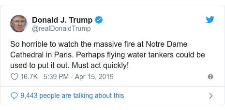 @realDonaldTrump的Twitter帖子:在巴黎的巴黎圣母院观看大火是如此可怕。 也许飞水罐车可以用它来实现。 一定要快点!