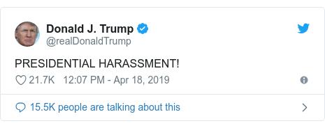 Twitter post by @realDonaldTrump: PRESIDENTIAL HARASSMENT!
