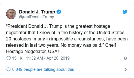 "Twitter post by @realDonaldTrump: ""President Donald J. Trump is the greatest hostage negotiator that I know of in the history of the United States. 20 hostages, many in impossible circumstances, have been released in last two years. No money was paid."" Cheif Hostage Negotiator, USA!"