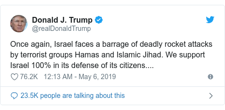 Twitter post by @realDonaldTrump: Once again, Israel faces a barrage of deadly rocket attacks by terrorist groups Hamas and Islamic Jihad. We support Israel 100% in its defense of its citizens....