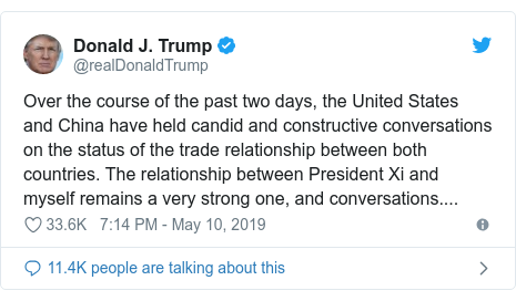 Twitter post by @realDonaldTrump: Over the course of the past two days, the United States and China have held candid and constructive conversations on the status of the trade relationship between both countries. The relationship between President Xi and myself remains a very strong one, and conversations....