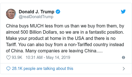 Twitter post by @realDonaldTrump: China buys MUCH less from us than we buy from them, by almost 500 Billion Dollars, so we are in a fantastic position. Make your product at home in the USA and there is no Tariff. You can also buy from a non-Tariffed country instead of China. Many companies are leaving China.....