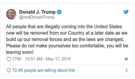 Twitter post by @realDonaldTrump: All people that are illegally coming into the United States now will be removed from our Country at a later date as we build up our removal forces and as the laws are changed. Please do not make yourselves too comfortable, you will be leaving soon!
