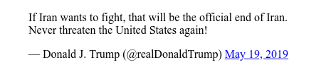 Twitter post by @realDonaldTrump: If Iran wants to fight, that will be the official end of Iran. Never threaten the United States again!