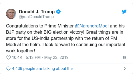 Twitter post by @realDonaldTrump: Congratulations to Prime Minister @NarendraModi and his BJP party on their BIG election victory! Great things are in store for the US-India partnership with the return of PM Modi at the helm. I look forward to continuing our important work together!