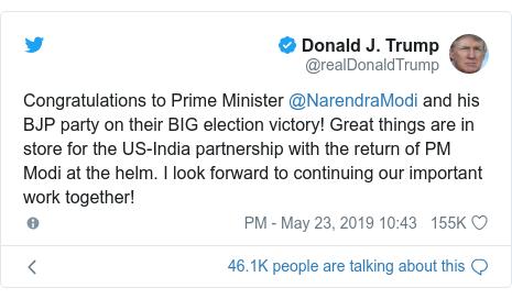 ٹوئٹر پوسٹس @realDonaldTrump کے حساب سے: Congratulations to Prime Minister @NarendraModi and his BJP party on their BIG election victory! Great things are in store for the US-India partnership with the return of PM Modi at the helm. I look forward to continuing our important work together!