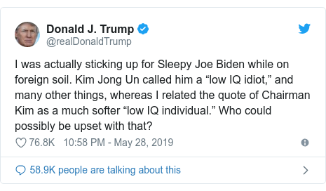 """Twitter post by @realDonaldTrump: I was actually sticking up for Sleepy Joe Biden while on foreign soil. Kim Jong Un called him a """"low IQ idiot,"""" and many other things, whereas I related the quote of Chairman Kim as a much softer """"low IQ individual."""" Who could possibly be upset with that?"""