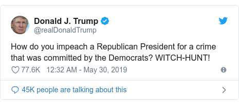 Twitter post by @realDonaldTrump: How do you impeach a Republican President for a crime that was committed by the Democrats? WITCH-HUNT!
