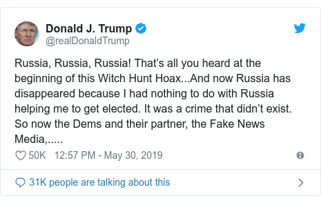 Twitter post by @realDonaldTrump: Russia, Russia, Russia! That's all you heard at the beginning of this Witch Hunt Hoax...And now Russia has disappeared because I had nothing to do with Russia helping me to get elected. It was a crime that didn't exist. So now the Dems and their partner, the Fake News Media,.....