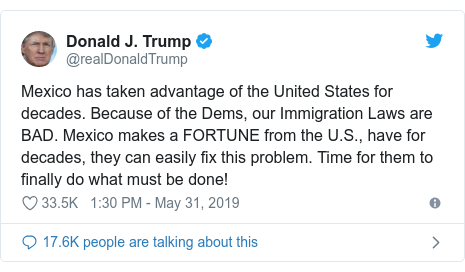 Twitter post by @realDonaldTrump: Mexico has taken advantage of the United States for decades. Because of the Dems, our Immigration Laws are BAD. Mexico makes a FORTUNE from the U.S., have for decades, they can easily fix this problem. Time for them to finally do what must be done!