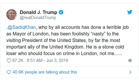"""Twitter пост, автор: @realDonaldTrump: .@SadiqKhan, who by all accounts has done a terrible job as Mayor of London, has been foolishly """"nasty"""" to the visiting President of the United States, by far the most important ally of the United Kingdom. He is a stone cold loser who should focus on crime in London, not me......"""