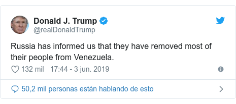 Publicación de Twitter por @realDonaldTrump: Russia has informed us that they have removed most of their people from Venezuela.