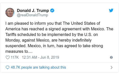 Twitter post by @realDonaldTrump: I am pleased to inform you that The United States of America has reached a signed agreement with Mexico. The Tariffs scheduled to be implemented by the U.S. on Monday, against Mexico, are hereby indefinitely suspended. Mexico, in turn, has agreed to take strong measures to....