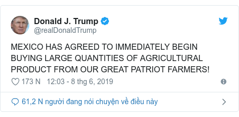 Twitter bởi @realDonaldTrump: MEXICO HAS AGREED TO IMMEDIATELY BEGIN BUYING LARGE QUANTITIES OF AGRICULTURAL PRODUCT FROM OUR GREAT PATRIOT FARMERS!