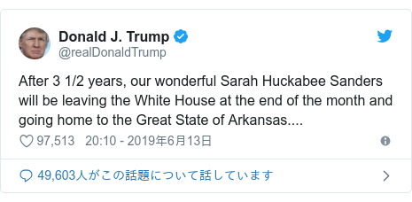 Twitter post by @realDonaldTrump: After 3 1/2 years, our wonderful Sarah Huckabee Sanders will be leaving the White House at the end of the month and going home to the Great State of Arkansas....