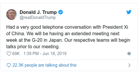 Twitter post by @realDonaldTrump: Had a very good telephone conversation with President Xi of China. We will be having an extended meeting next week at the G-20 in Japan. Our respective teams will begin talks prior to our meeting.