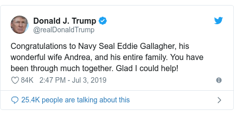 Twitter post by @realDonaldTrump: Congratulations to Navy Seal Eddie Gallagher, his wonderful wife Andrea, and his entire family. You have been through much together. Glad I could help!