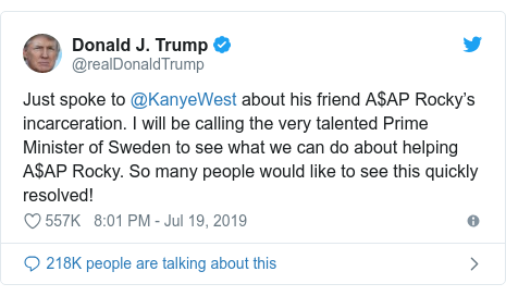 Twitter post by @realDonaldTrump: Just spoke to @KanyeWest about his friend A$AP Rocky's incarceration. I will be calling the very talented Prime Minister of Sweden to see what we can do about helping A$AP Rocky. So many people would like to see this quickly resolved!