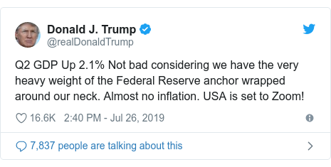 Twitter post by @realDonaldTrump: Q2 GDP Up 2.1% Not bad considering we have the very heavy weight of the Federal Reserve anchor wrapped around our neck. Almost no inflation. USA is set to Zoom!