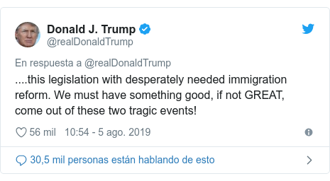 Publicación de Twitter por @realDonaldTrump: ....this legislation with desperately needed immigration reform. We must have something good, if not GREAT, come out of these two tragic events!