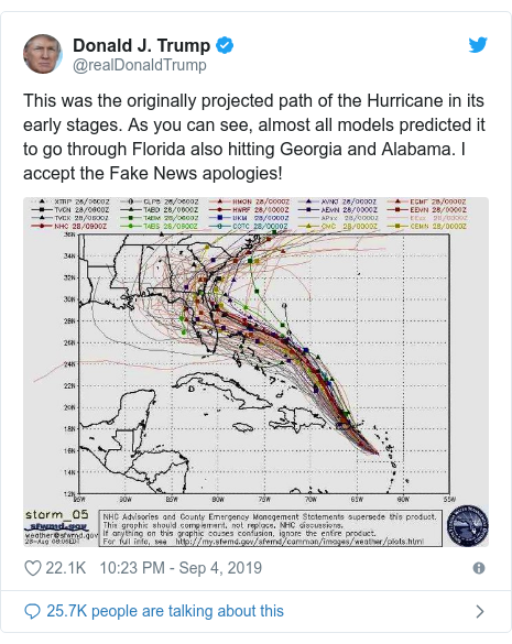 Twitter post by @realDonaldTrump: This was the originally projected path of the Hurricane in its early stages. As you can see, almost all models predicted it to go through Florida also hitting Georgia and Alabama. I accept the Fake News apologies!