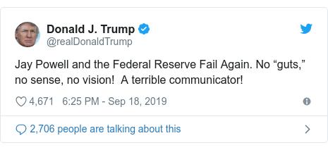 "Twitter post by @realDonaldTrump: Jay Powell and the Federal Reserve Fail Again. No ""guts,"" no sense, no vision!  A terrible communicator!"