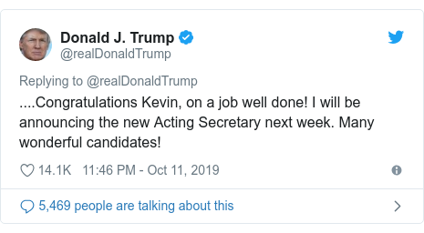 Twitter post by @realDonaldTrump: ....Congratulations Kevin, on a job well done! I will be announcing the new Acting Secretary next week. Many wonderful candidates!