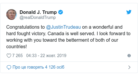 Twitter допис, автор: @realDonaldTrump: Congratulations to @JustinTrudeau on a wonderful and hard fought victory. Canada is well served. I look forward to working with you toward the betterment of both of our countries!