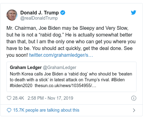 "Twitter post by @realDonaldTrump: Mr. Chairman, Joe Biden may be Sleepy and Very Slow, but he is not a ""rabid dog."" He is actually somewhat better than that, but I am the only one who can get you where you have to be. You should act quickly, get the deal done. See you soon!"