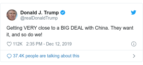 Twitter post by @realDonaldTrump: Getting VERY close to a BIG DEAL with China. They want it, and so do we!