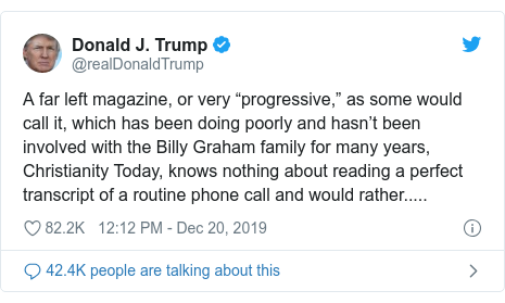"""Twitter post by @realDonaldTrump: A far left magazine, or very """"progressive,"""" as some would call it, which has been doing poorly and hasn't been involved with the Billy Graham family for many years, Christianity Today, knows nothing about reading a perfect transcript of a routine phone call and would rather....."""