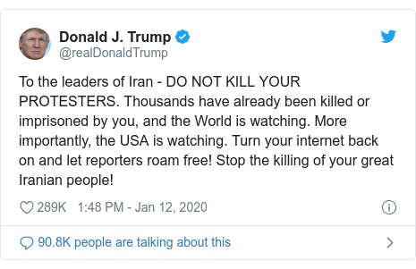 Twitter post by @realDonaldTrump: To the leaders of Iran - DO NOT KILL YOUR PROTESTERS. Thousands have already been killed or imprisoned by you, and the World is watching. More importantly, the USA is watching. Turn your internet back on and let reporters roam free! Stop the killing of your great Iranian people!