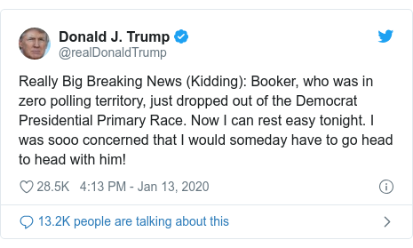 Twitter post by @realDonaldTrump: Really Big Breaking News (Kidding)  Booker, who was in zero polling territory, just dropped out of the Democrat Presidential Primary Race. Now I can rest easy tonight. I was sooo concerned that I would someday have to go head to head with him!