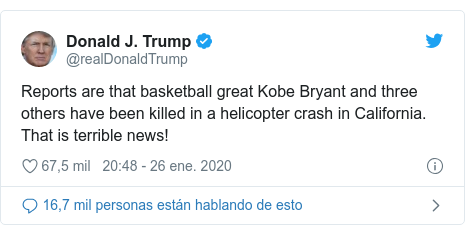 Publicación de Twitter por @realDonaldTrump: Reports are that basketball great Kobe Bryant and three others have been killed in a helicopter crash in California. That is terrible news!