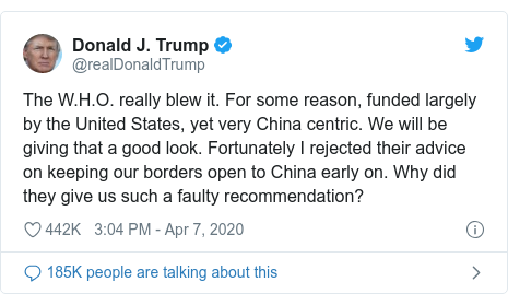 Twitter post by @realDonaldTrump: The W.H.O. really blew it. For some reason, funded largely by the United States, yet very China centric. We will be giving that a good look. Fortunately I rejected their advice on keeping our borders open to China early on. Why did they give us such a faulty recommendation?
