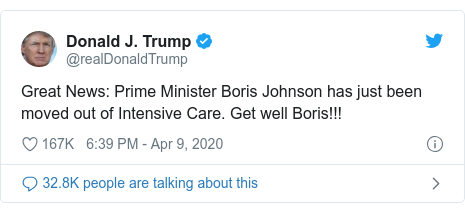 Twitter post by @realDonaldTrump: Great News  Prime Minister Boris Johnson has just been moved out of Intensive Care. Get well Boris!!!