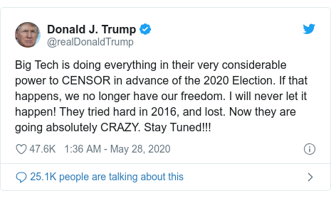 Twitter post by @realDonaldTrump: Big Tech is doing everything in their very considerable power to CENSOR in advance of the 2020 Election. If that happens, we no longer have our freedom. I will never let it happen! They tried hard in 2016, and lost. Now they are going absolutely CRAZY. Stay Tuned!!!