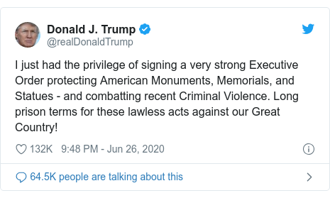 Twitter post by @realDonaldTrump: I just had the privilege of signing a very strong Executive Order protecting American Monuments, Memorials, and Statues - and combatting recent Criminal Violence. Long prison terms for these lawless acts against our Great Country!