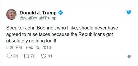 Twitter post by @realDonaldTrump: Speaker John Boehner, who I like, should never have agreed to raise taxes because the Republicans got absolutely nothing for it!