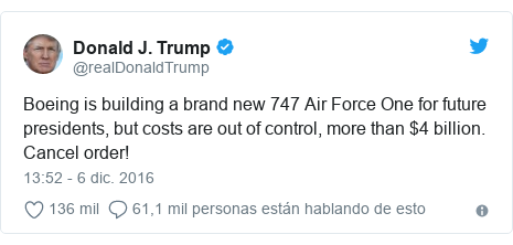 Publicación de Twitter por @realDonaldTrump: Boeing is building a brand new 747 Air Force One for future presidents, but costs are out of control, more than $4 billion. Cancel order!