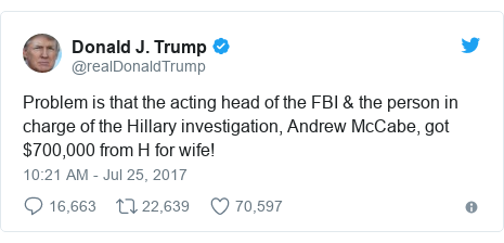 Twitter post by @realDonaldTrump: Problem is that the acting head of the FBI & the person in charge of the Hillary investigation, Andrew McCabe, got $700,000 from H for wife!