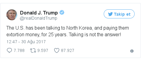 @realDonaldTrump tarafından yapılan Twitter paylaşımı: The U.S. has been talking to North Korea, and paying them extortion money, for 25 years. Talking is not the answer!