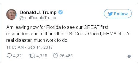 Twitter post by @realDonaldTrump: Am leaving now for Florida to see our GREAT first responders and to thank the U.S. Coast Guard, FEMA etc. A real disaster, much work to do!