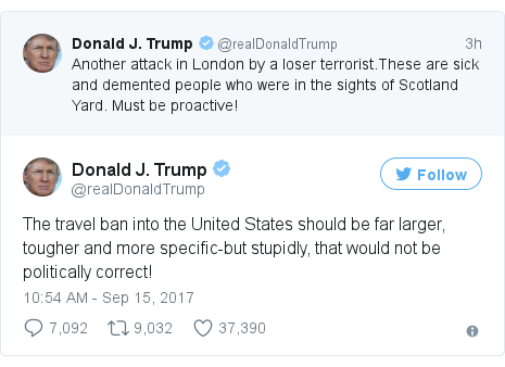 Twitter post by @realDonaldTrump: The travel ban into the United States should be far larger, tougher and more specific-but stupidly, that would not be politically correct!
