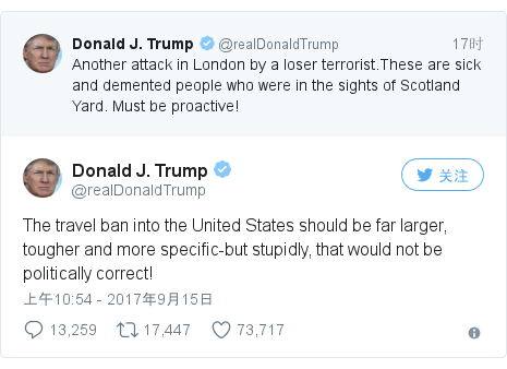 Twitter 用户名 @realDonaldTrump: The travel ban into the United States should be far larger, tougher and more specific-but stupidly, that would not be politically correct!